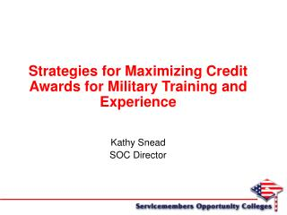 Strategies for Maximizing Credit Awards for Military Training and Experience  Kathy Snead