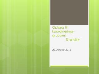 Oplæg til koordinerings- gruppen Transfer