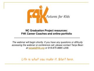 NC Graduation Project resources: F4K Career Coaches and online portfolio