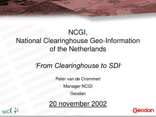 NCGI,  National Clearinghouse Geo-Information of the Netherlands 'From Clearinghouse to SDI '