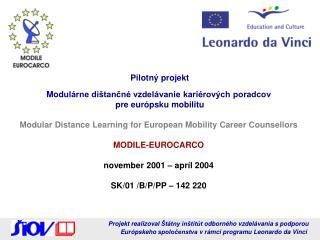 Pilotný projekt  Mod ulárne dištančné vzdelávanie kariérových poradcov  p re európsku mobilitu