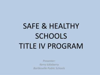SAFE & HEALTHY SCHOOLS TITLE IV PROGRAM