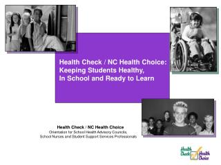 Health Check / NC Health Choice:  Keeping Students Healthy,  In School and Ready to Learn