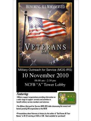 "Military Outreach for Service (MOS-IRS) 10 November 2010 08:00 am - 2:30 pm NCFB ""A"" Tower Lobby"