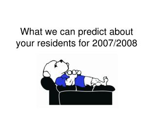 What we can predict about your residents for 2007/2008
