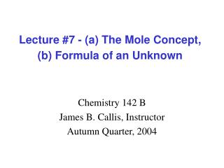 Lecture 7 - a The Mole Concept, b Formula of an Unknown
