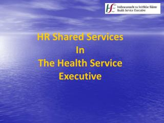 HR Shared Services In The Health Service Executive