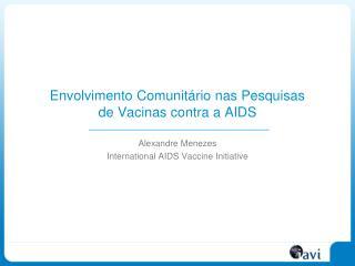 Envolvimento Comunit�rio nas Pesquisas  de Vacinas contra a AIDS