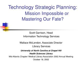 Technology Strategic Planning: 	 Mission Impossible or  Mastering Our Fate?