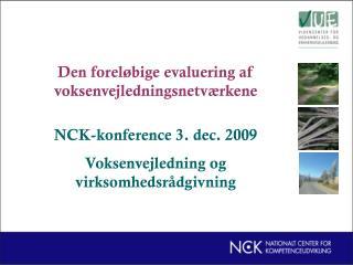 Den foreløbige evaluering af voksenvejledningsnetværkene NCK-konference 3. dec. 2009