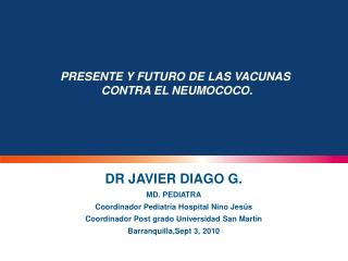 DR JAVIER DIAGO G. MD. PEDIATRA Coordinador Pediatría Hospital Nino Jesús