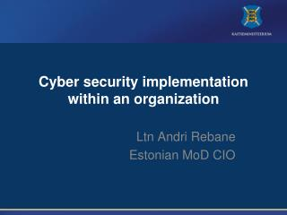 Cyber security implementation within an organization