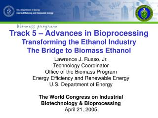 Lawrence J. Russo, Jr. Technology Coordinator Office of the Biomass Program