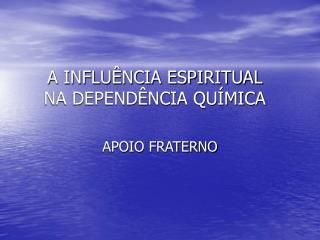 A INFLU�NCIA ESPIRITUAL NA DEPEND�NCIA QU�MICA