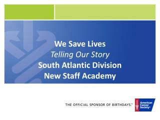 We Save Lives Telling Our Story South Atlantic Division New Staff Academy