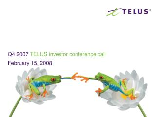 Q4 2007  TELUS investor conference call February 15, 2008