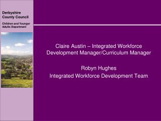 Claire Austin – Integrated Workforce Development Manager/Curriculum Manager  Robyn Hughes