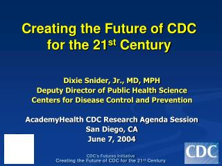 Creating the Future of CDC  for the 21 st  Century