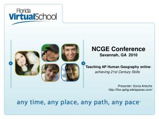 NCGE Conference Savannah, GA  2010 Teaching AP Human Geography online :