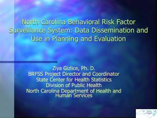 Ziya Gizlice, Ph. D. BRFSS Project Director and Coordinator State Center for Health Statistics