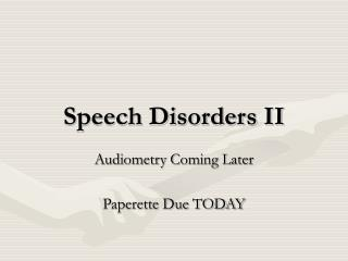 Speech Disorders II