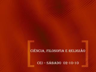 CIÊNCIA, FILOSOFIA E RELIGIÃO
