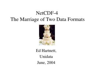 NetCDF-4  The Marriage of Two Data Formats