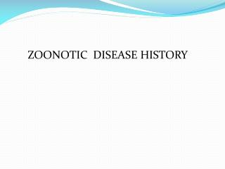 ZOONOTIC  DISEASE HISTORY