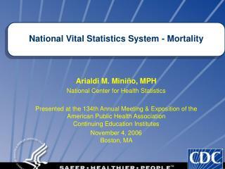 Arialdi M. Miniño, MPH National Center for Health Statistics