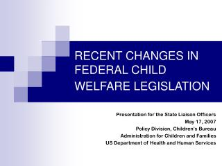RECENT CHANGES IN  FEDERAL CHILD WELFARE LEGISLATION