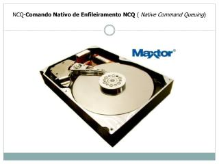 NCQ- Comando Nativo de Enfileiramento NCQ  (  Native Command Queuing )