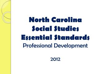 North Carolina  Social Studies Essential Standards Professional Development 2012