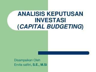 ANALISIS KEPUTUSAN INVESTASI  ( CAPITAL BUDGETING )