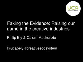 Faking the Evidence: Raising our game in the creative industries