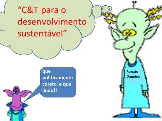 """""""C&T para o desenvolvimento sustentável"""""""