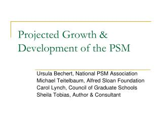 Projected Growth & Development of the PSM