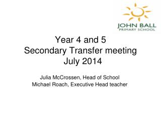 Year 4 and 5  Secondary Transfer meeting   July 2014