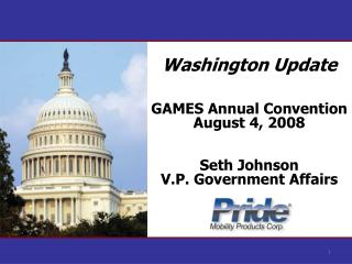 Washington Update GAMES Annual Convention August 4, 2008 Seth Johnson V.P. Government Affairs