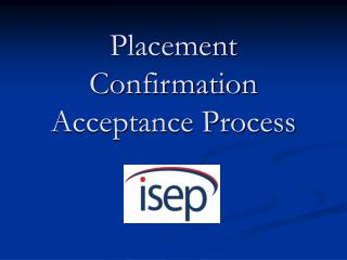 Placement  Confirmation  Acceptance Process