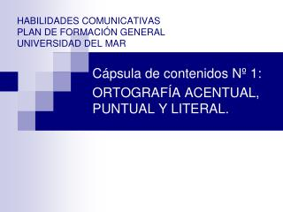 HABILIDADES COMUNICATIVAS PLAN DE FORMACIÓN GENERAL UNIVERSIDAD DEL MAR