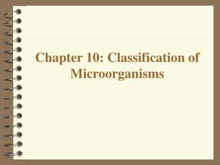 Chapter 10: Classification of Microorganisms