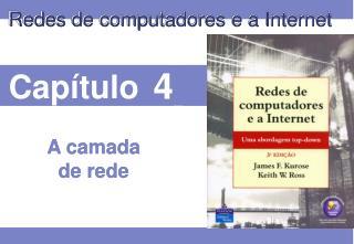 Objetivos do capítulo:    Entender princípios dos serviços da camada de rede: