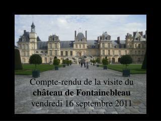 Compte-rendu de la visite du  ch âteau de Fontainebleau  vendredi 16 septembre 2011