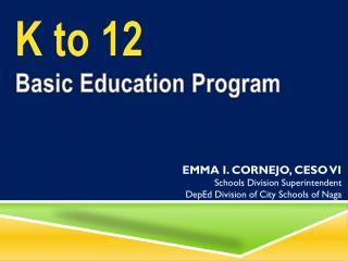 EMMA I. CORNEJO, CESO VI Schools Division Superintendent DepEd  Division of City Schools of Naga