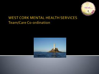 WEST CORK MENTAL HEALTH SERVICES Team/Care Co-ordination