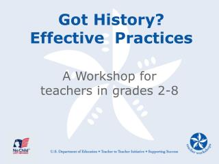 Got History?  Effective  Practices