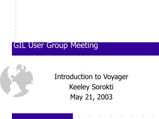 GIL User Group Meeting