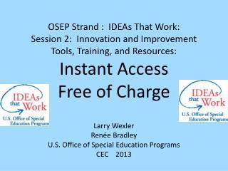 Larry Wexler Renée Bradley U.S. Office of Special Education Programs CEC    2013
