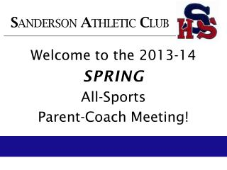 Welcome to the 2013-14 SPRING All-Sports  Parent-Coach Meeting!