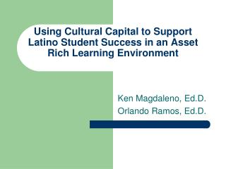 Using Cultural Capital to Support Latino Student Success in an Asset Rich Learning Environment